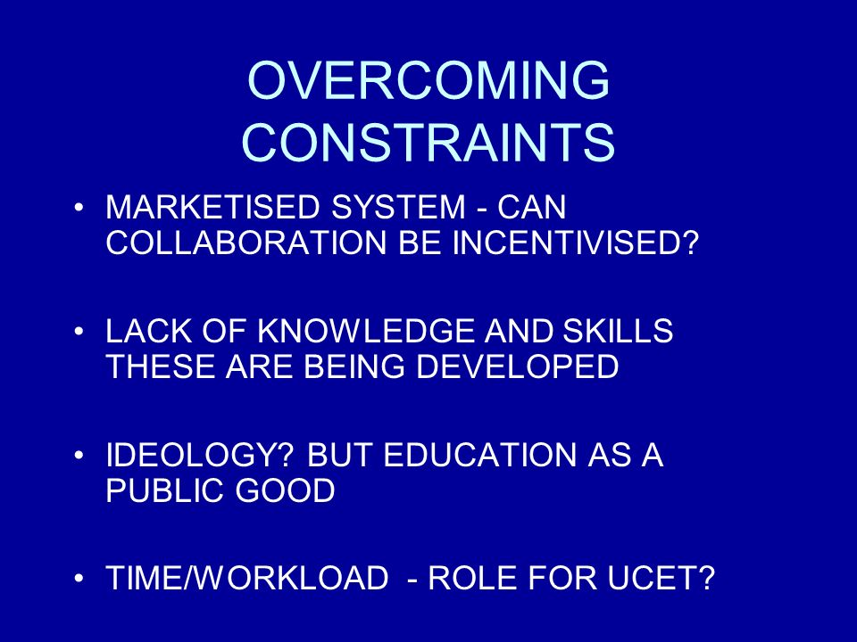 OVERCOMING CONSTRAINTS MARKETISED SYSTEM - CAN COLLABORATION BE INCENTIVISED.