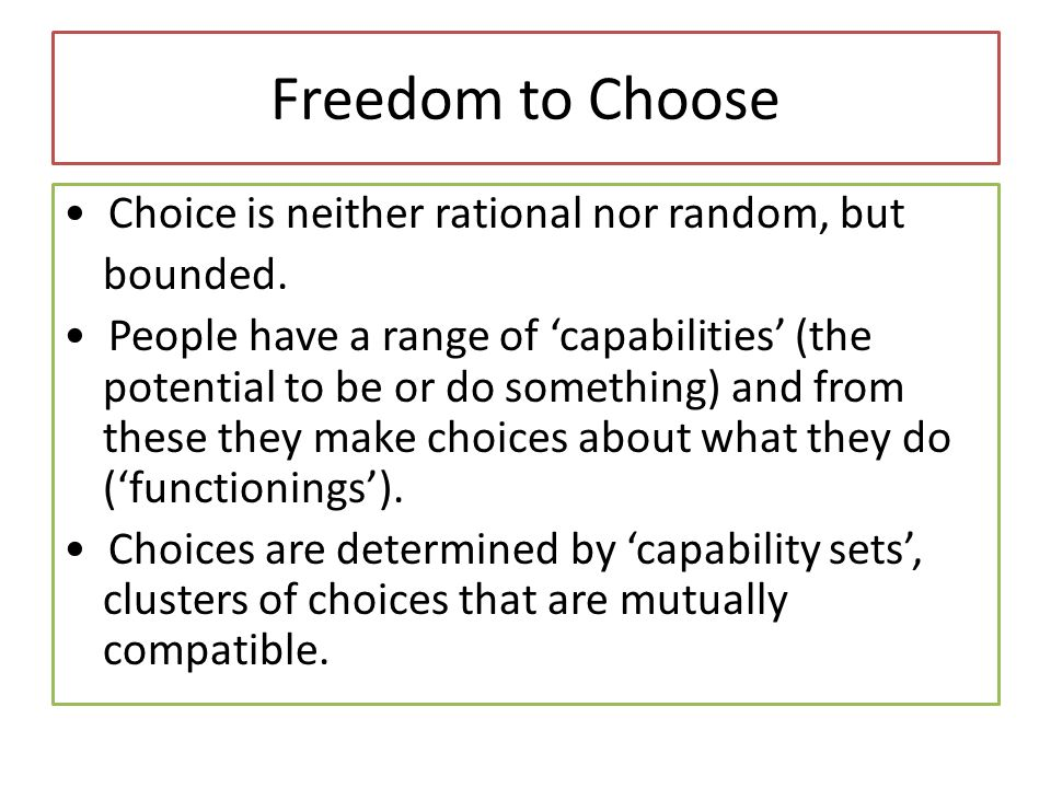 Freedom to Choose Choice is neither rational nor random, but bounded.