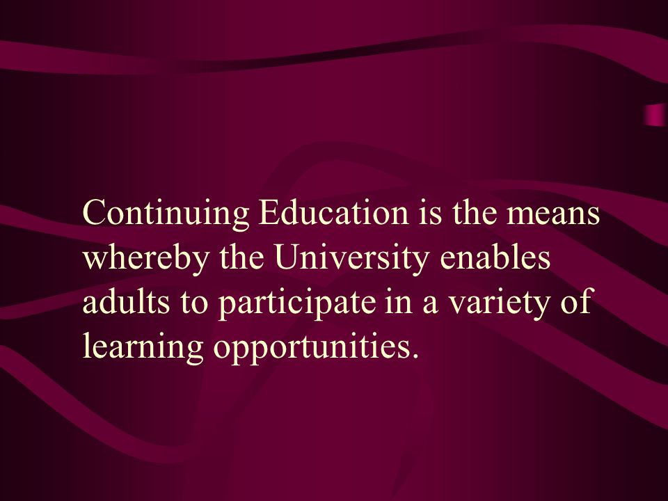 Continuing Education is the means whereby the University enables adults to participate in a variety of learning opportunities.