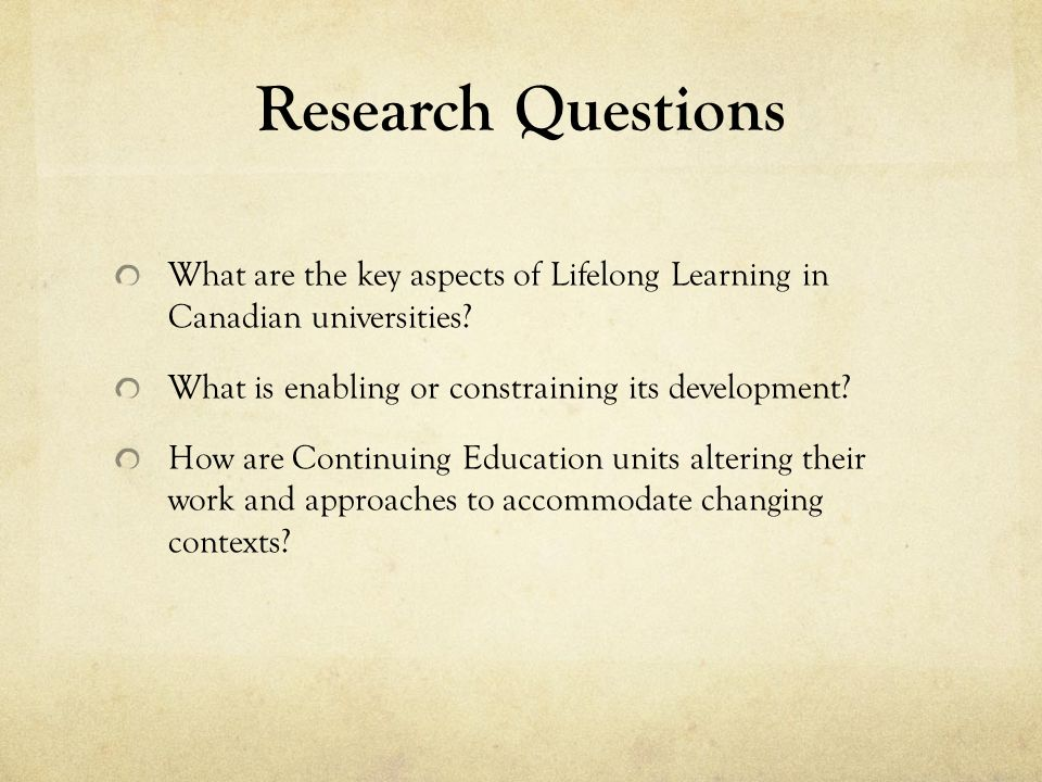 Research Questions What are the key aspects of Lifelong Learning in Canadian universities.