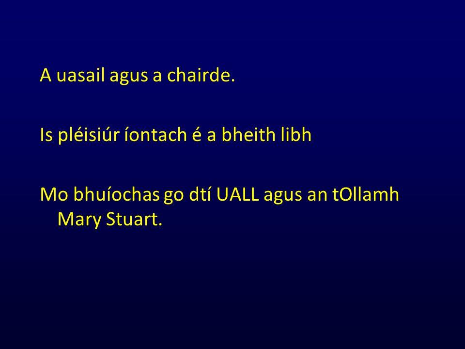 A uasail agus a chairde. Is pléisiúr íontach é a bheith libh Mo bhuíochas go dtí UALL agus an tOllamh Mary Stuart. Ollscoil Chathair Bhaile Átha Cliat