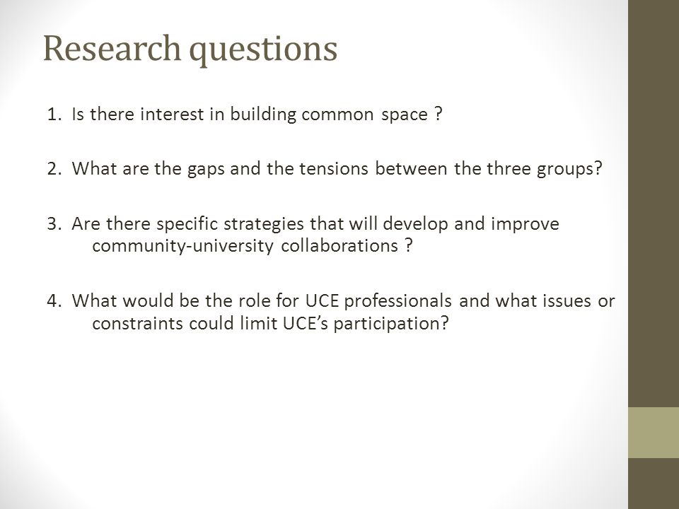 Research questions 1. Is there interest in building common space ? 2. What are the gaps and the tensions between the three groups? 3. Are there specif