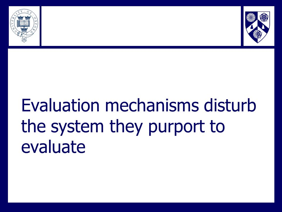 Evaluation mechanisms disturb the system they purport to evaluate