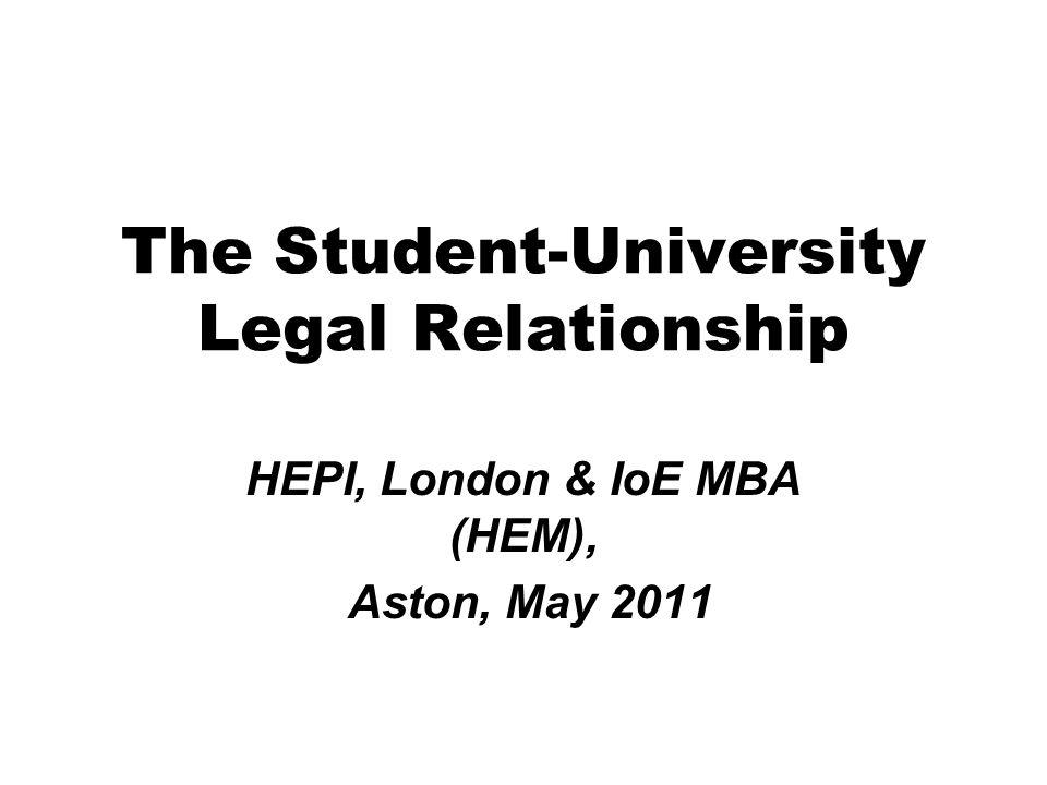 The Student-University Legal Relationship HEPI, London & IoE MBA (HEM), Aston, May 2011