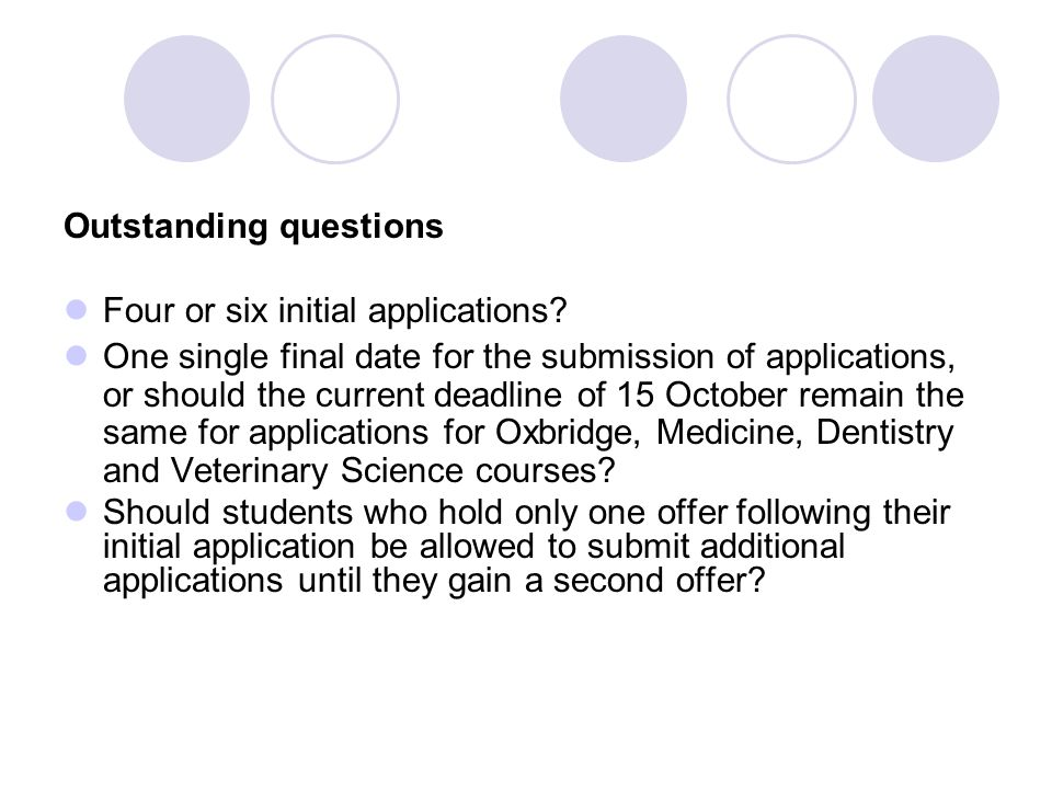 Outstanding questions Four or six initial applications? One single final date for the submission of applications, or should the current deadline of 15