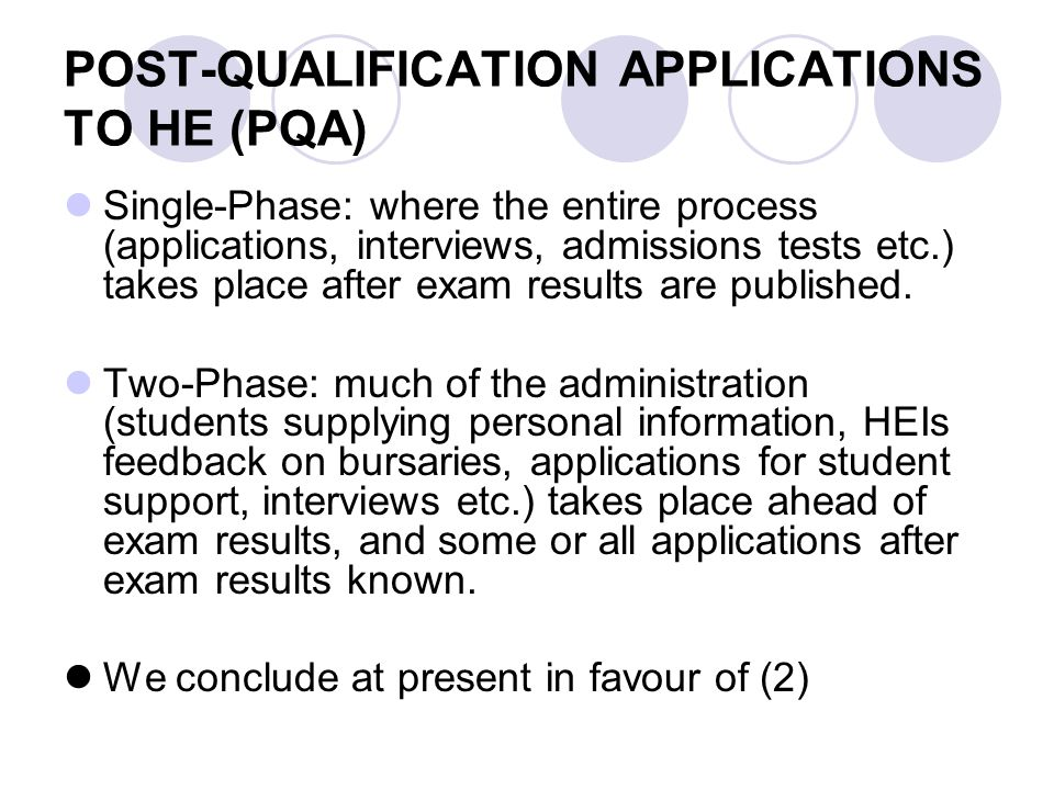 POST-QUALIFICATION APPLICATIONS TO HE (PQA) Single-Phase: where the entire process (applications, interviews, admissions tests etc.) takes place after exam results are published.