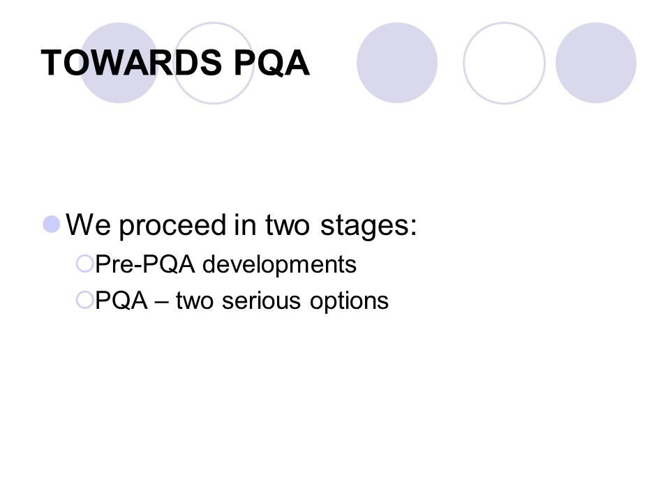 TOWARDS PQA We proceed in two stages: Pre-PQA developments PQA – two serious options