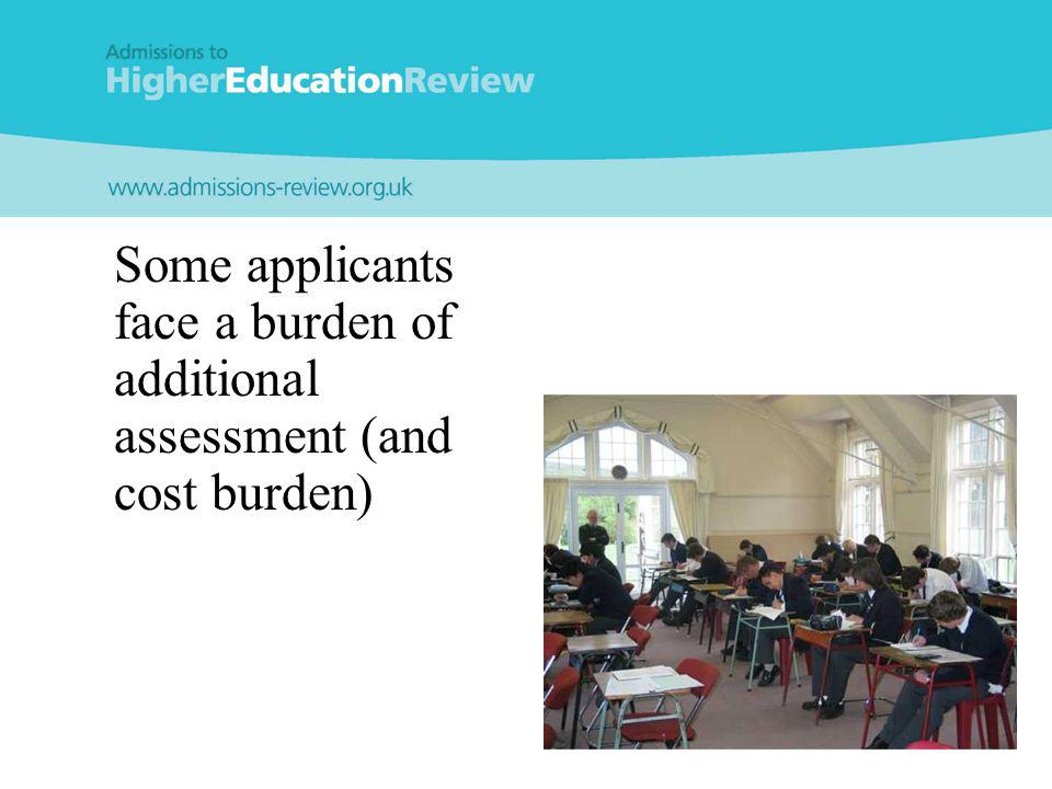 Some applicants face a burden of additional assessment (and cost burden)