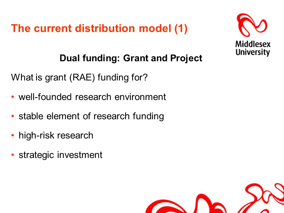 The current distribution model (1) Dual funding: Grant and Project What is grant (RAE) funding for.