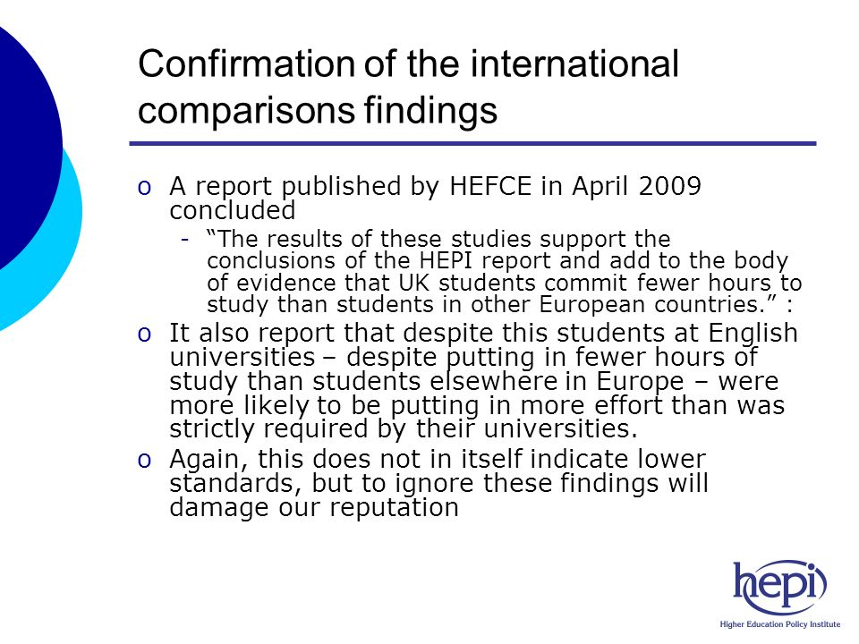 2009 Survey oLimited aims -Investigate if in 3 years since fees raised contact/group size improved, or students are working harder -No inter-institution or subject comparisons oStudents working harder, but little significant differences in contact/group size -Unsurprising because These are expensive to improve A large part of the increased income has gone on correcting staff salaries