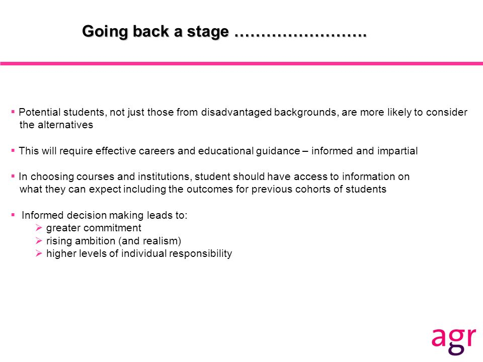 Going back a stage ……………………. Potential students, not just those from disadvantaged backgrounds, are more likely to consider the alternatives This will