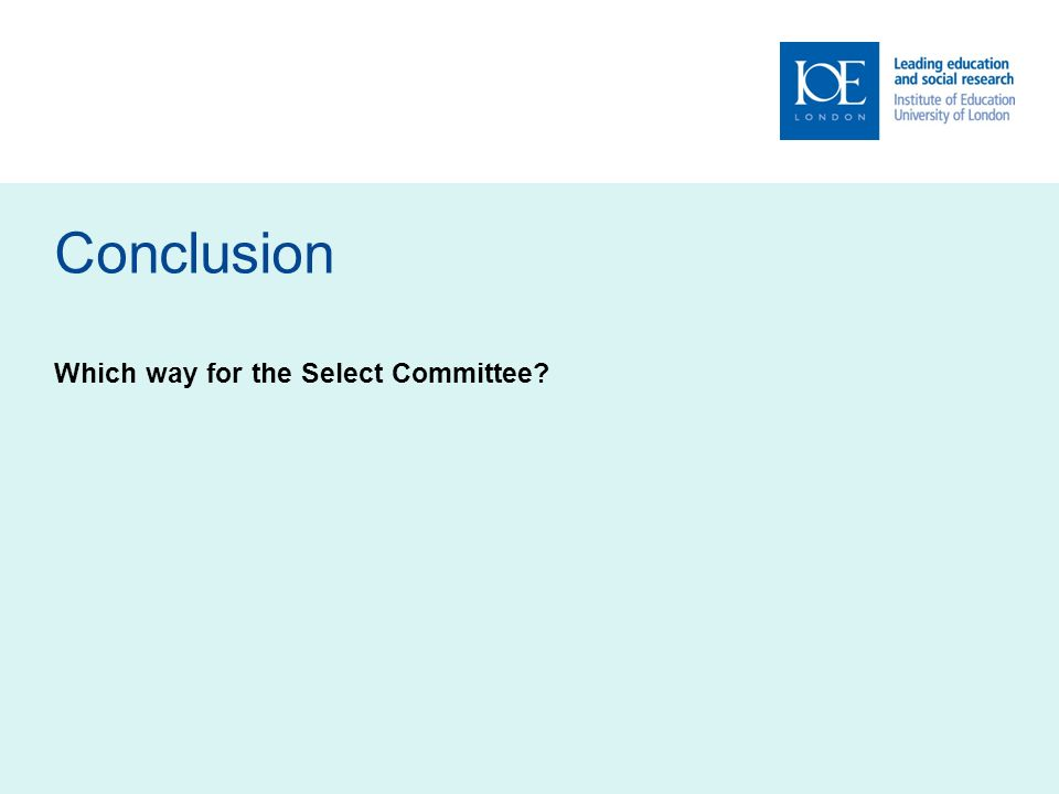 Conclusion Which way for the Select Committee?