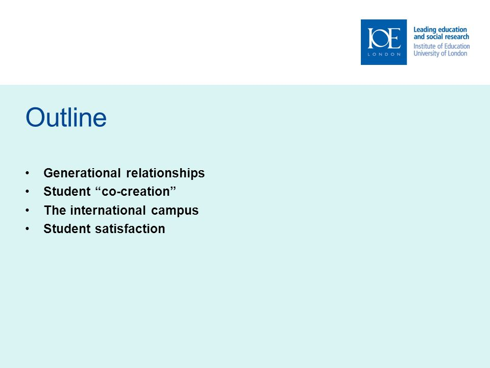 Outline Generational relationships Student co-creation The international campus Student satisfaction