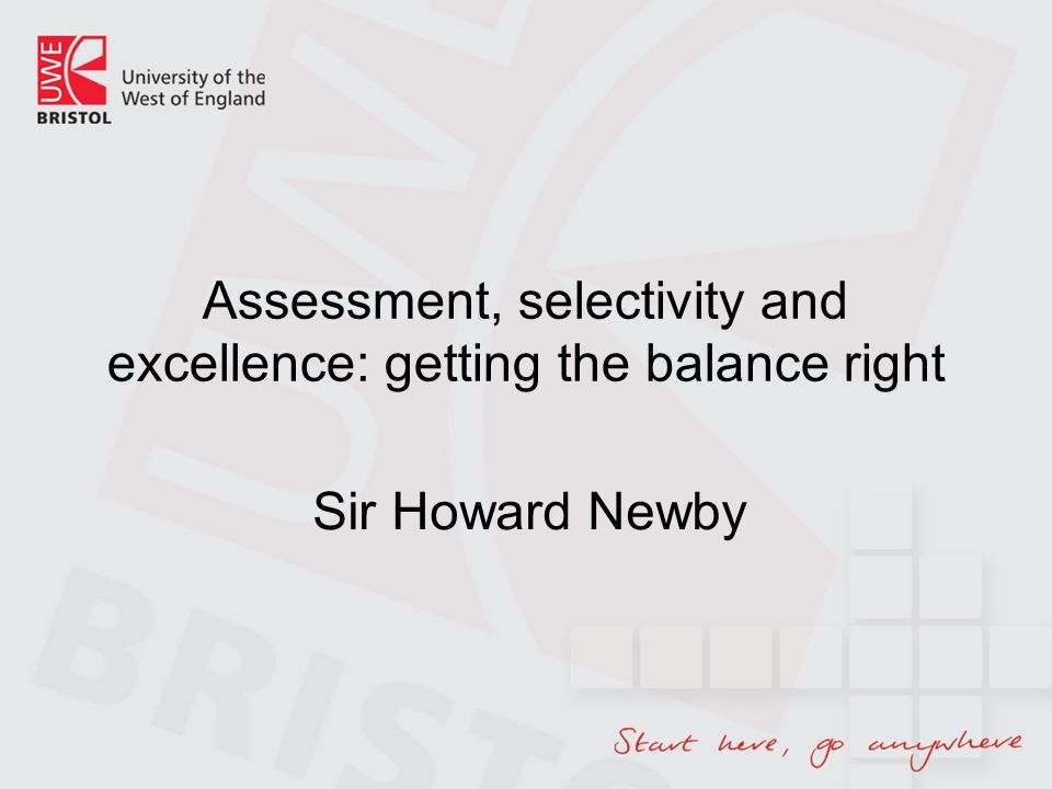 Assessment, selectivity and excellence: getting the balance right Sir Howard Newby