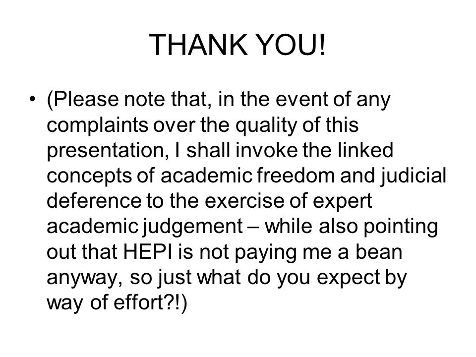 THANK YOU! (Please note that, in the event of any complaints over the quality of this presentation, I shall invoke the linked concepts of academic fre