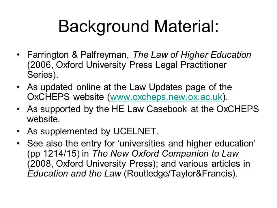 Background Material: Farrington & Palfreyman, The Law of Higher Education (2006, Oxford University Press Legal Practitioner Series).