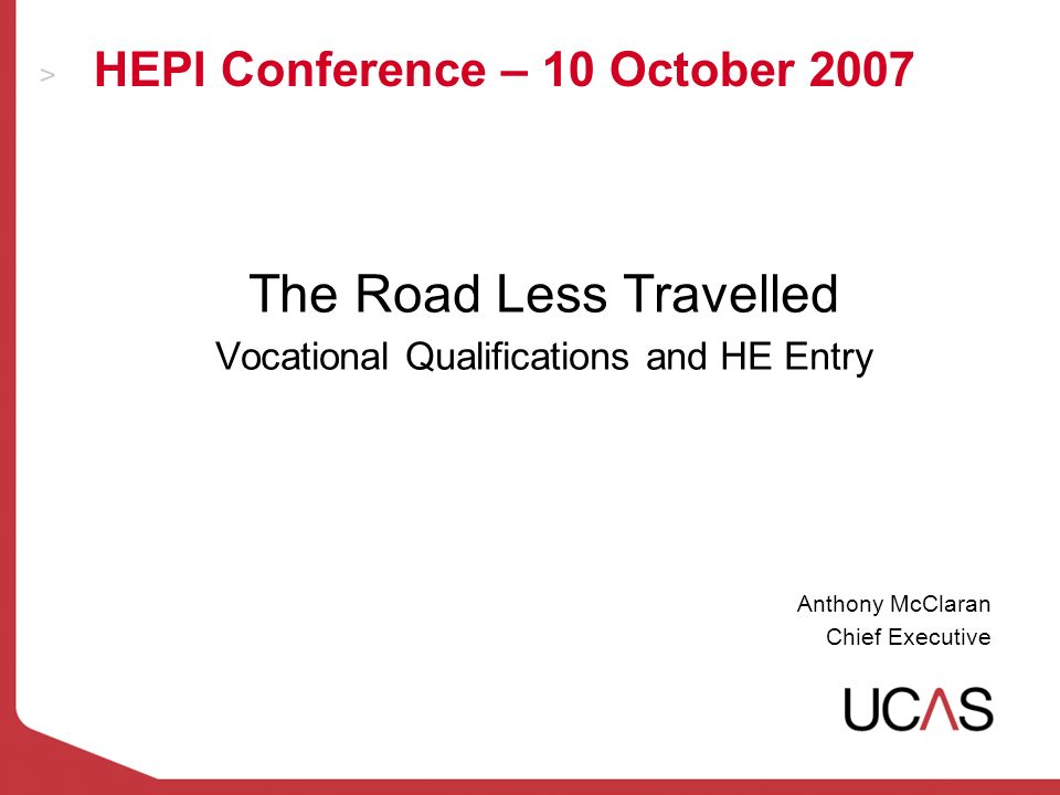 HEPI Conference – 10 October 2007 The Road Less Travelled Vocational Qualifications and HE Entry Anthony McClaran Chief Executive