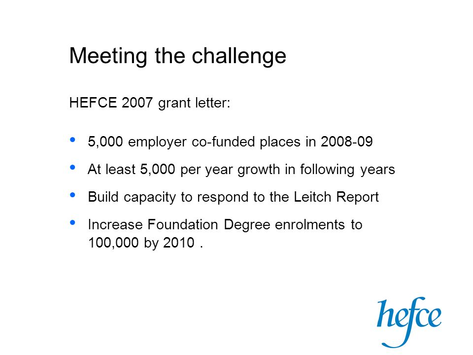 Meeting the challenge HEFCE 2007 grant letter: 5,000 employer co-funded places in 2008-09 At least 5,000 per year growth in following years Build capa