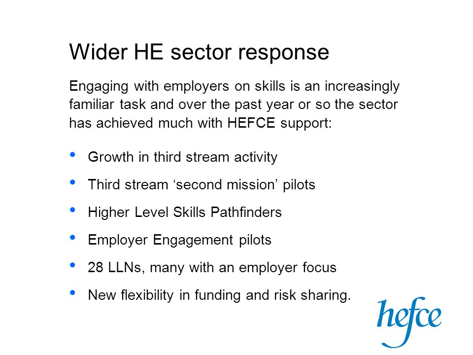 Wider HE sector response Engaging with employers on skills is an increasingly familiar task and over the past year or so the sector has achieved much