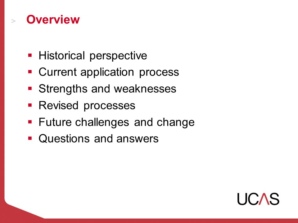 Overview Historical perspective Current application process Strengths and weaknesses Revised processes Future challenges and change Questions and answers