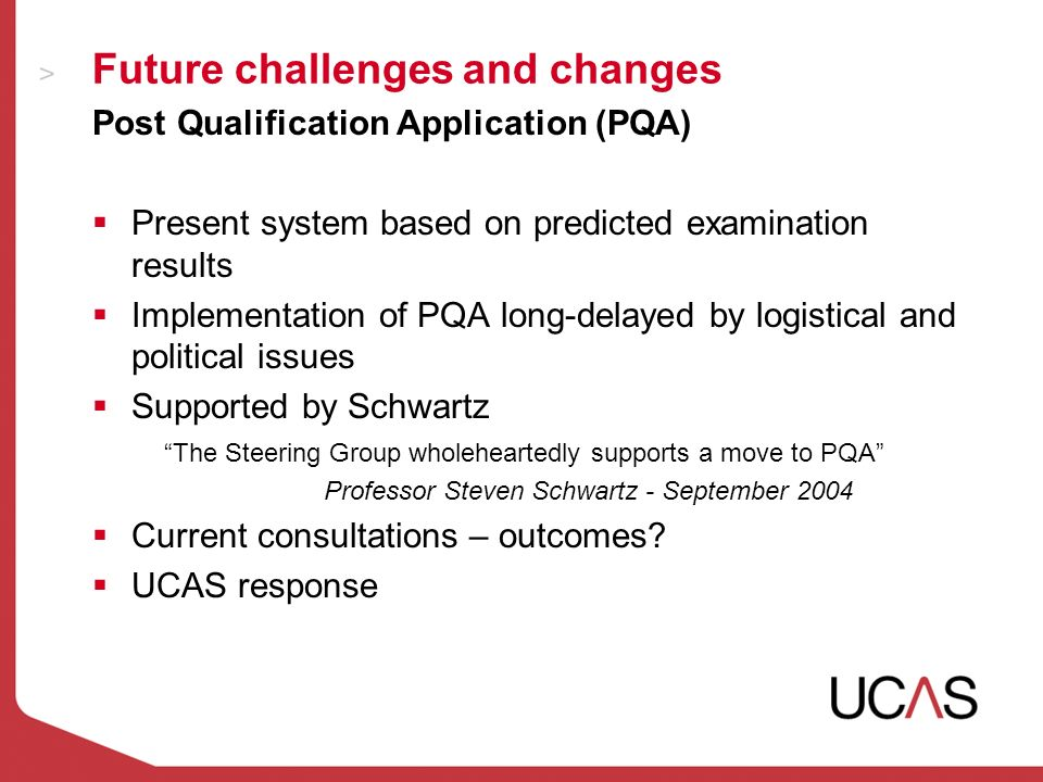 Future challenges and changes Post Qualification Application (PQA) Present system based on predicted examination results Implementation of PQA long-delayed by logistical and political issues Supported by Schwartz The Steering Group wholeheartedly supports a move to PQA Professor Steven Schwartz - September 2004 Current consultations – outcomes.
