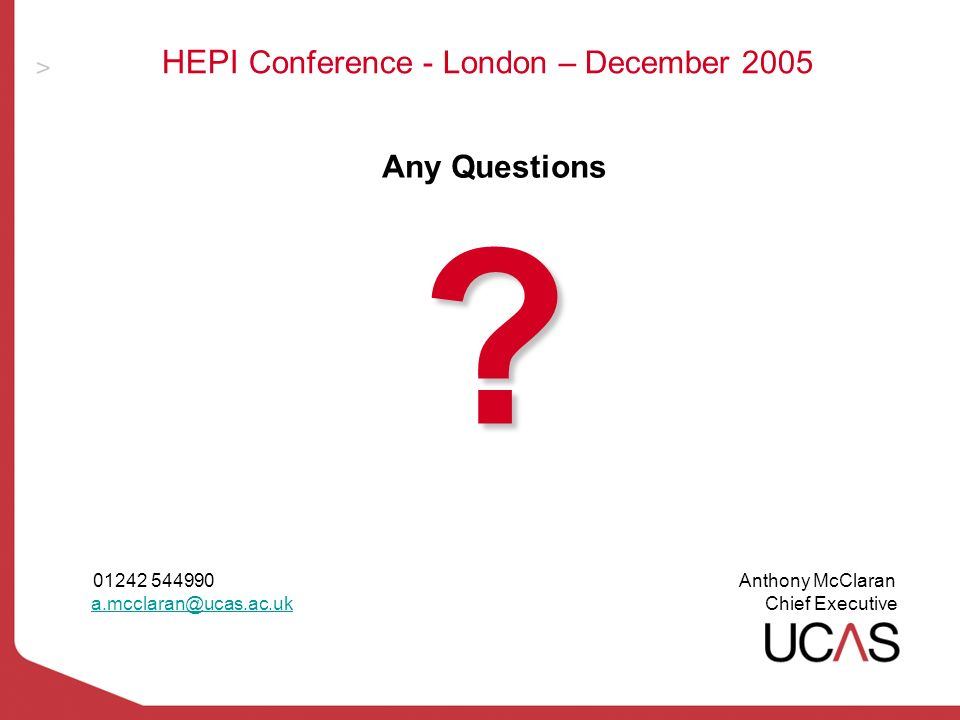 HEPI Conference - London – December 2005 Any Questions.