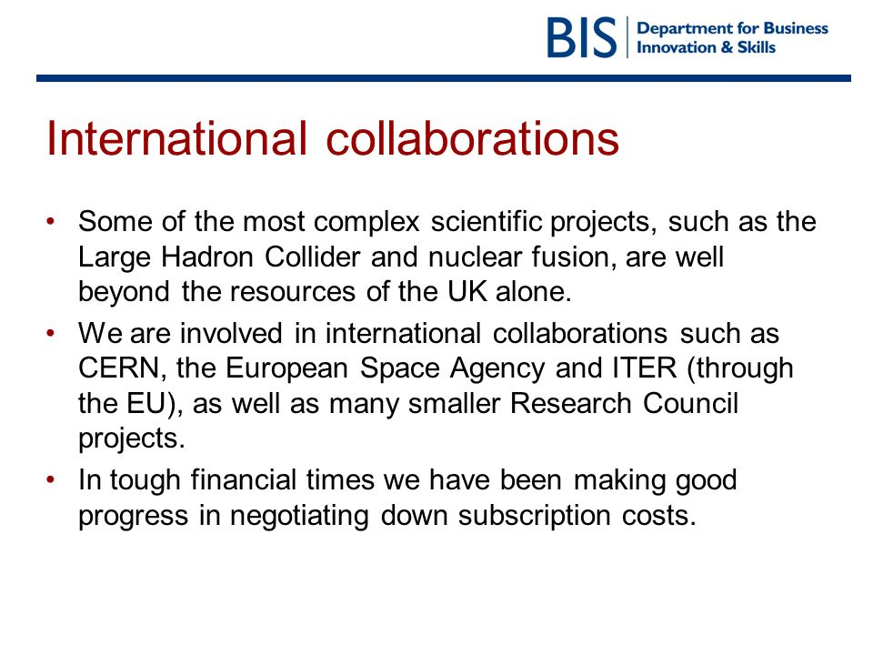 International collaborations Some of the most complex scientific projects, such as the Large Hadron Collider and nuclear fusion, are well beyond the r