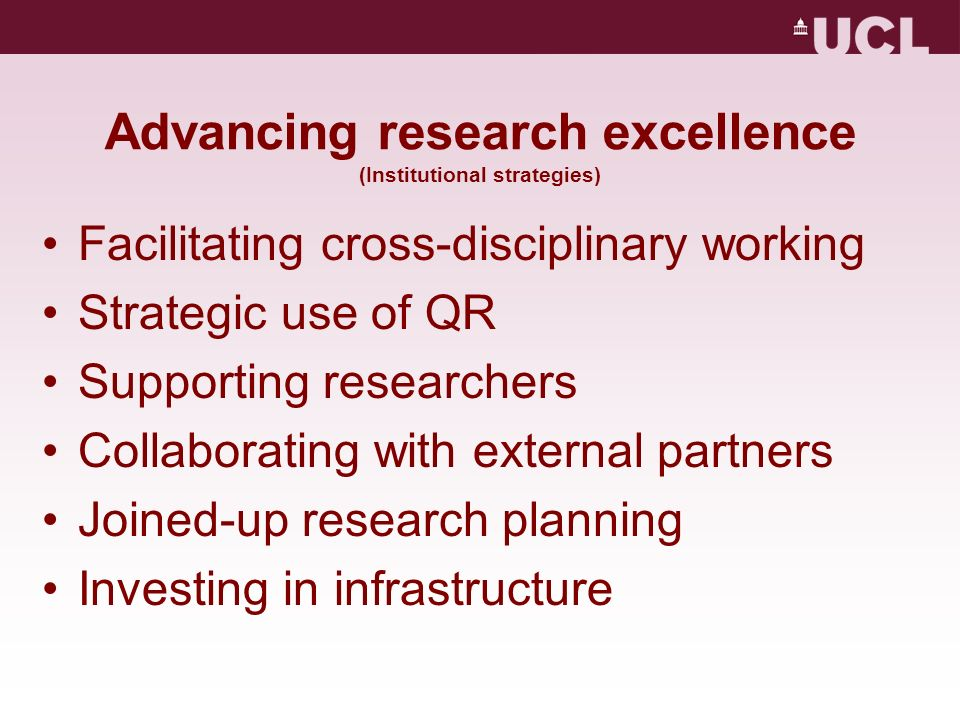 Advancing research excellence (Institutional strategies) Facilitating cross-disciplinary working Strategic use of QR Supporting researchers Collaborating with external partners Joined-up research planning Investing in infrastructure