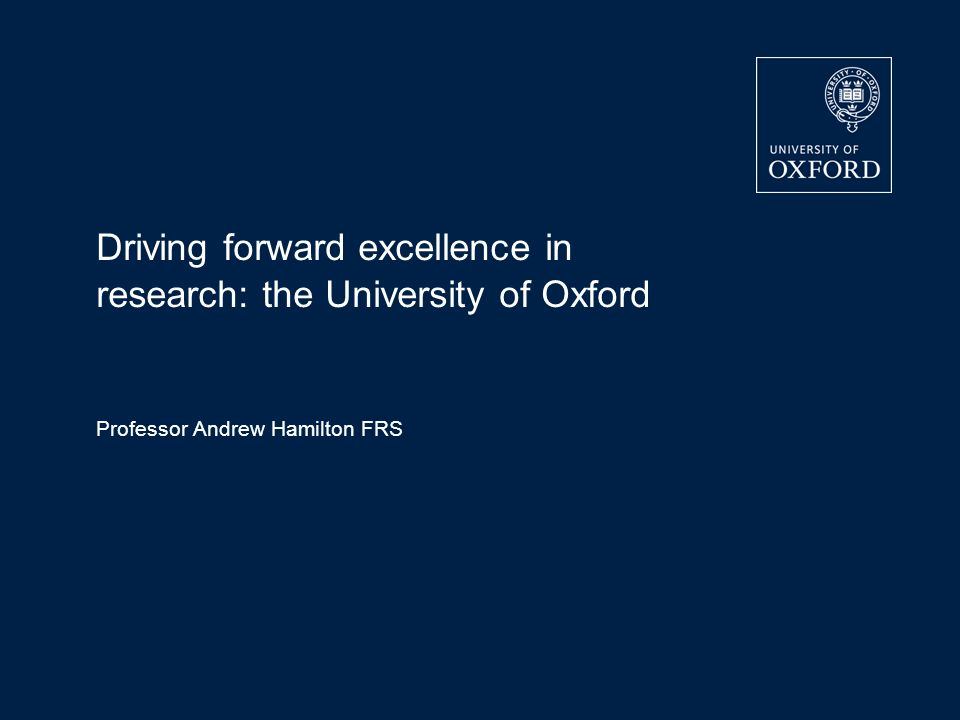 Driving forward excellence in research: the University of Oxford Professor Andrew Hamilton FRS