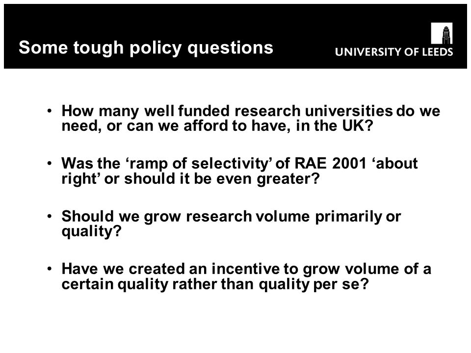 How many well funded research universities do we need, or can we afford to have, in the UK? Was the ramp of selectivity of RAE 2001 about right or sho