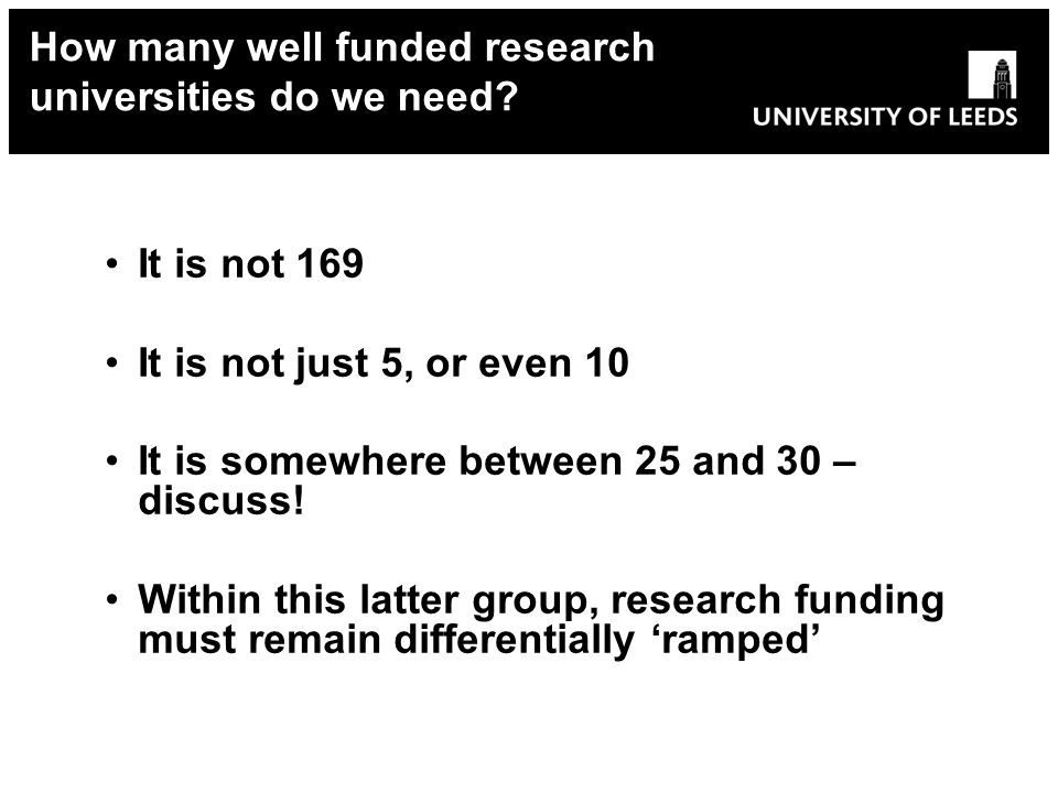 It is not 169 It is not just 5, or even 10 It is somewhere between 25 and 30 – discuss! Within this latter group, research funding must remain differe