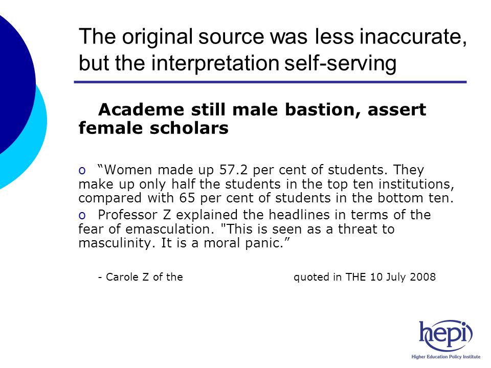 The original source was less inaccurate, but the interpretation self-serving Academe still male bastion, assert female scholars oWomen made up 57.2 per cent of students.