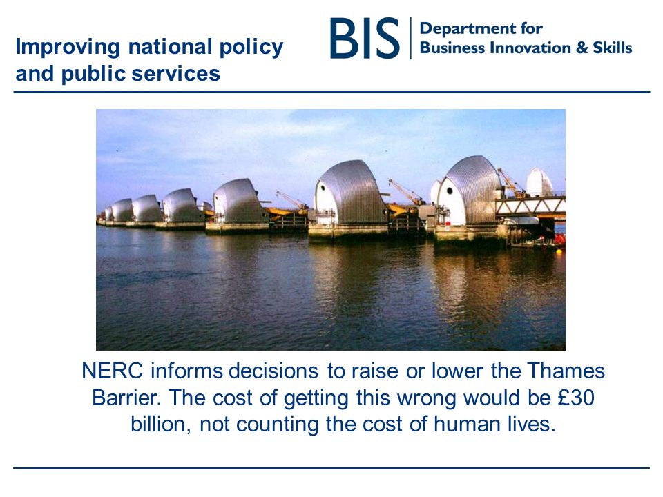 Improving national policy and public services NERC informs decisions to raise or lower the Thames Barrier.