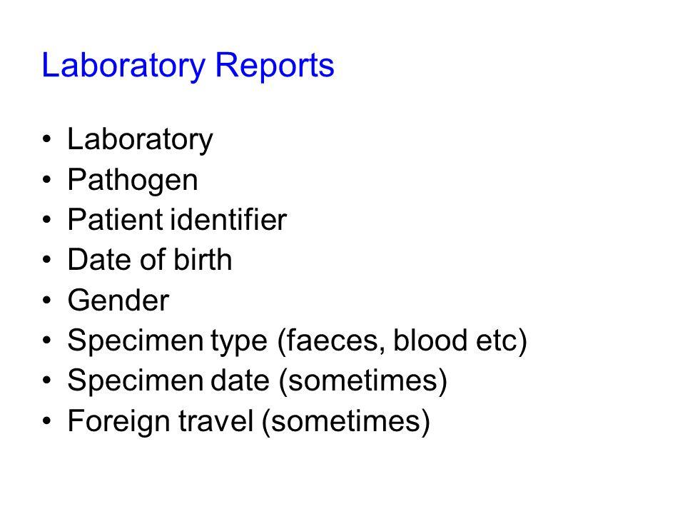Laboratory Pathogen Patient identifier Date of birth Gender Specimen type (faeces, blood etc) Specimen date (sometimes) Foreign travel (sometimes) Laboratory Reports