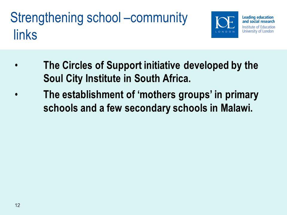 12 Strengthening school –community links The Circles of Support initiative developed by the Soul City Institute in South Africa.