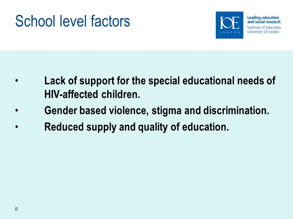 8 School level factors Lack of support for the special educational needs of HIV-affected children.