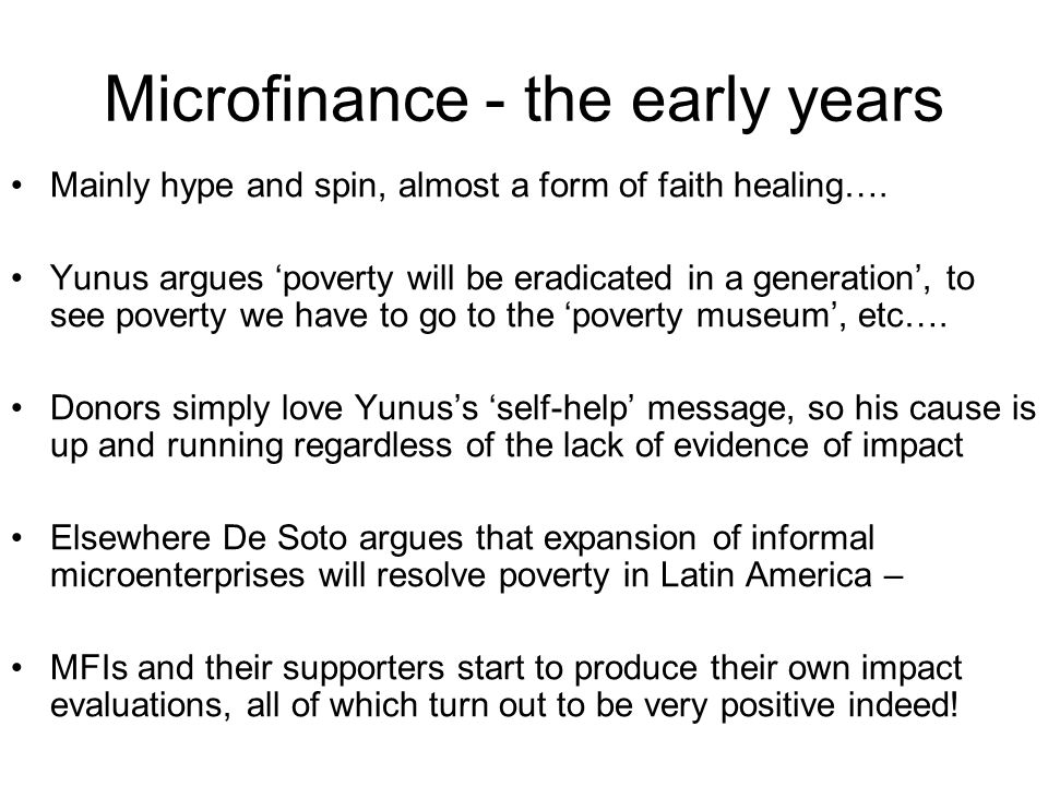 Microfinance - the early years Mainly hype and spin, almost a form of faith healing….