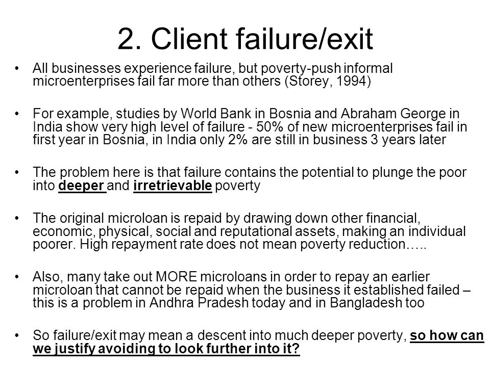 2. Client failure/exit All businesses experience failure, but poverty-push informal microenterprises fail far more than others (Storey, 1994) For exam