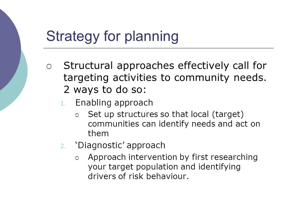 Strategy for planning Structural approaches effectively call for targeting activities to community needs.