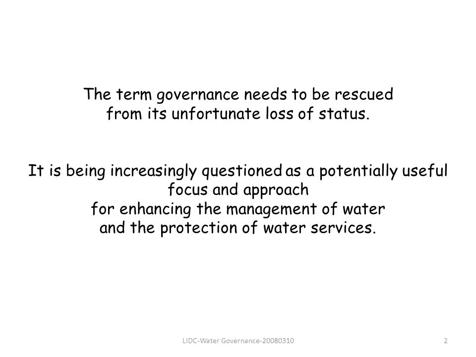 LIDC-Water Governance-200803102 The term governance needs to be rescued from its unfortunate loss of status.