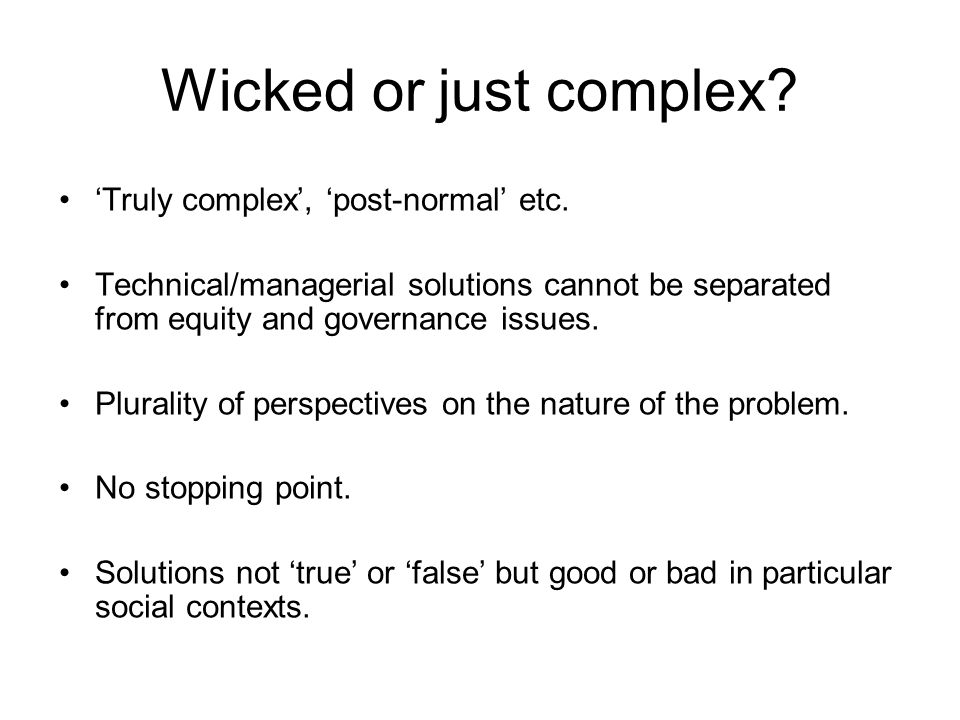 Wicked or just complex. Truly complex, post-normal etc.