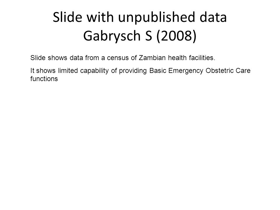 Slide with unpublished data Gabrysch S (2008) Slide shows data from a census of Zambian health facilities. It shows limited capability of providing Ba