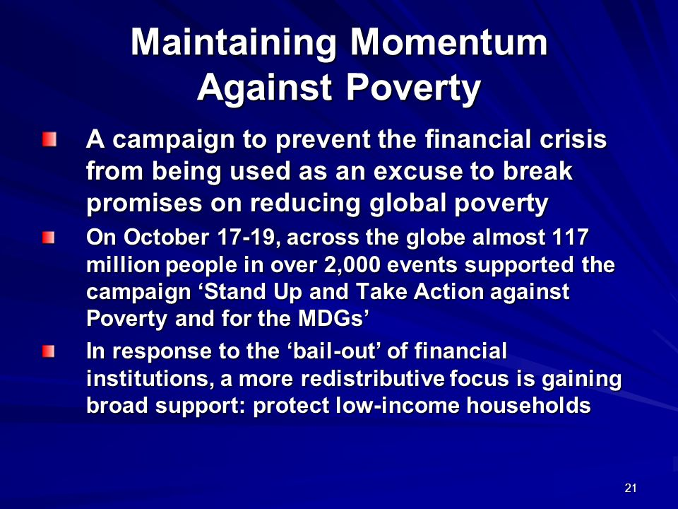 21 Maintaining Momentum Against Poverty A campaign to prevent the financial crisis from being used as an excuse to break promises on reducing global p