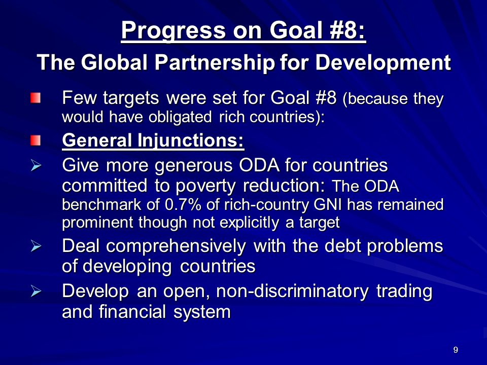 9 Progress on Goal #8: The Global Partnership for Development Few targets were set for Goal #8 (because they would have obligated rich countries): Gen