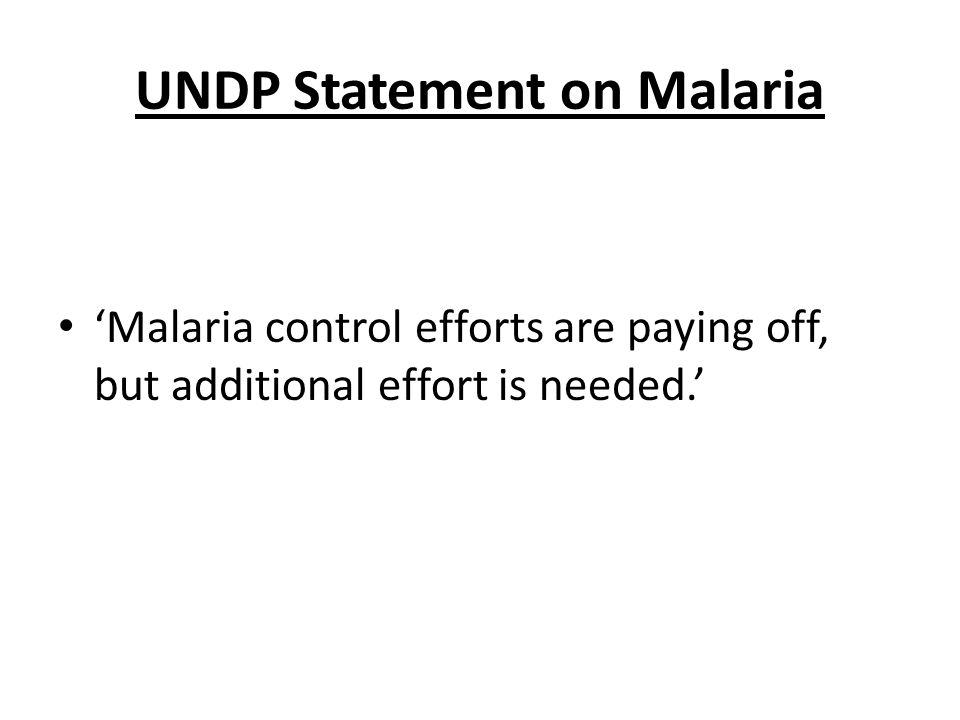 UNDP Statement on Malaria Malaria control efforts are paying off, but additional effort is needed.