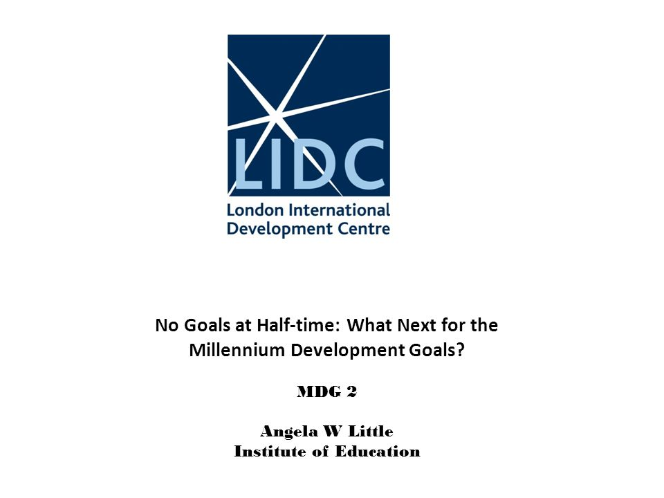 No Goals at Half-time: What Next for the Millennium Development Goals.