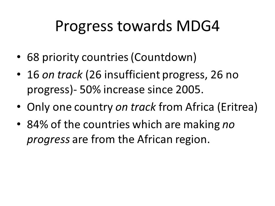 Progress towards MDG4 68 priority countries (Countdown) 16 on track (26 insufficient progress, 26 no progress)- 50% increase since 2005.