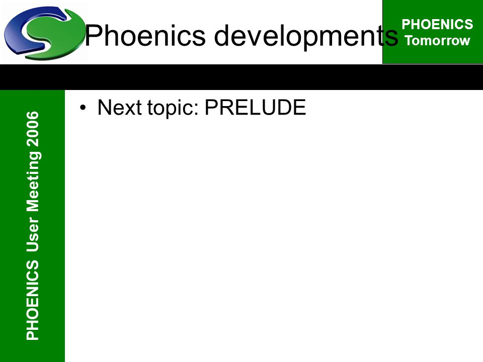 PHOENICS User Meeting 2006 PHOENICS Tomorrow Phoenics developments Next topic: PRELUDE