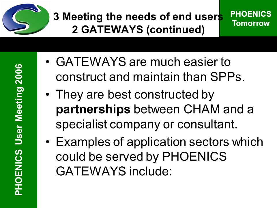 PHOENICS User Meeting 2006 PHOENICS Tomorrow 3 Meeting the needs of end users 2 GATEWAYS (continued) GATEWAYS are much easier to construct and maintai