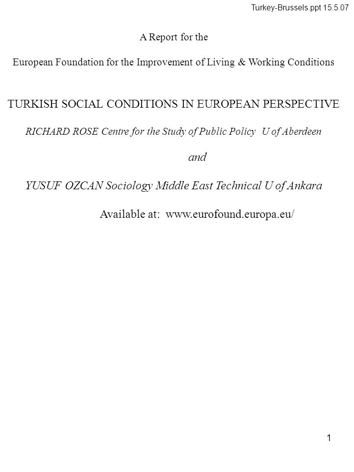 1 A Report for the European Foundation for the Improvement of Living & Working Conditions TURKISH SOCIAL CONDITIONS IN EUROPEAN PERSPECTIVE RICHARD RO